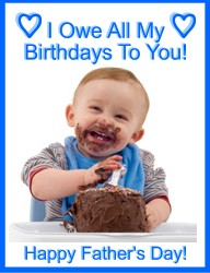 baby covered with chocolate frosting, text,  I owe all my birthday's to you dad